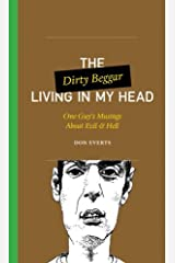 The Dirty Beggar Living in My Head: One Guy's Musings About Evil and Hell (One Guy's Head Series) Kindle Edition