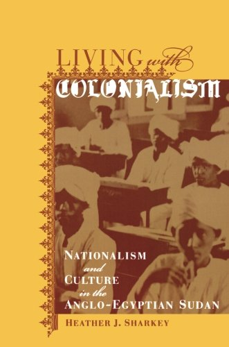 Living With Colonialism: Nationalism And Culture In The Anglo-Egyptian Sudan