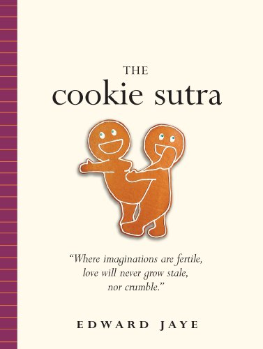 The Cookie Sutra: An Ancient Treatise: that Love Shall Never Grow Stale. Nor Crumble.
