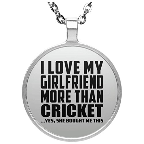 Designsify Boyfriend Necklace, I Love My Girlfriend More Than Cricket .She Bought Me This - Round Necklace, Silver Plated Pendant, Best Gift for Men, Man, Him, BF from Girlfriend by Designsify