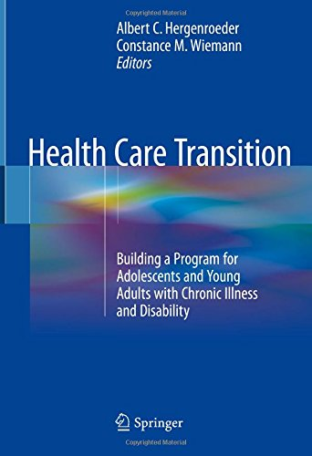Health Care Transition: Building a Program for Adolescents and Young Adults with Chronic Illness and Disability