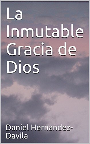 La Inmutable Gracia de Dios (Spanish Edition)