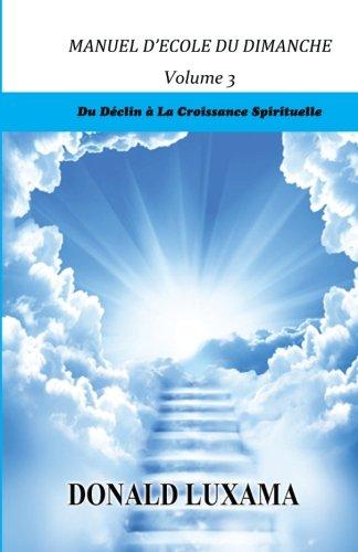 Manuel d'Ecole du Dimanche: Du Déclin à la Croissance Spirituelle (Volume 3) (French Edition)