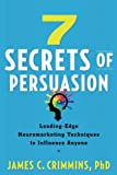 7 Secrets of Persuasion: Leading-Edge Neuromarketing Techniques to Influence Anyone