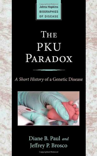 The PKU Paradox: A Short History of a Genetic Disease (Johns Hopkins Biographies of Disease)