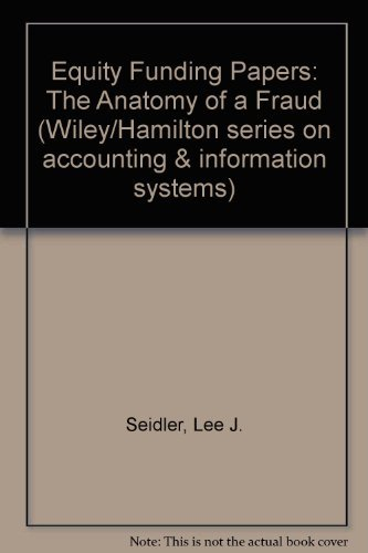 Equity Funding Papers: The Anatomy of a Fraud (Wiley/Hamilton series on accounting & information systems)