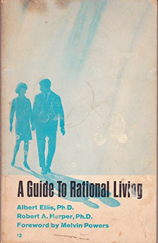 A Guide to a Rational Living (Albert Ellis A Guide To Rational Living)