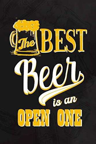 The Best Beer Is An Open One: Blank Lined Notebook Journal Diary Composition Notepad 120 Pages 6x9 Paperback ( Beer ) (Black)