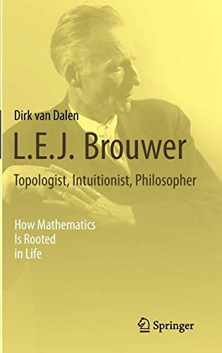L.E.J. Brouwer - Topologist, Intuitionist, Philosopher: How Mathematics Is Rooted in Life
