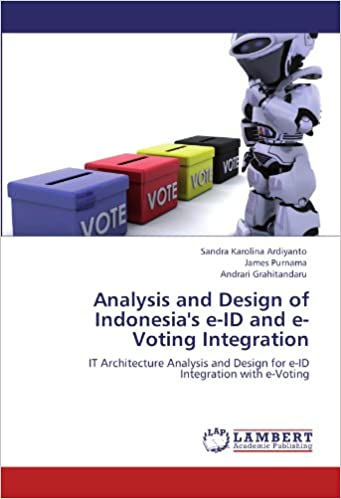 Book Analysis and Design of Indonesia's e-ID and e-Voting Integration: IT Architecture Analysis and Design for e-ID Integration with e-Voting