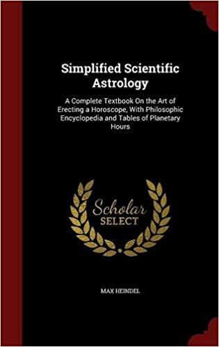 Simplified Scientific Astrology: A Complete Textbook On the