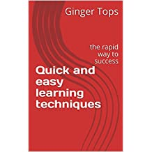 Quick and easy learning techniques : the rapid way to success