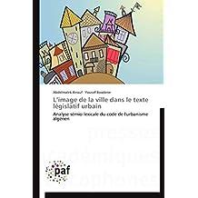 L'image de la ville dans le texte législatif urbain: Analyse sémio-lexicale du code de l'urbanisme algérien