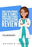 Adult-Gero Primary Care and Family Nurse Practitioner Certification Review: Pulmonary (Volume 5)