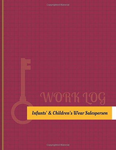 Download Infants' & Children's Wear Salesperson Work Log: Work Journal, Work Diary, Log - 131 pages, 8.5 x 11 inches (Key Work Logs/Work Log) PDF