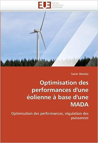 Lire Optimisation des performances d'une éolienne à base d'une MADA: Optimisation des performances, régulation des puissances pdf