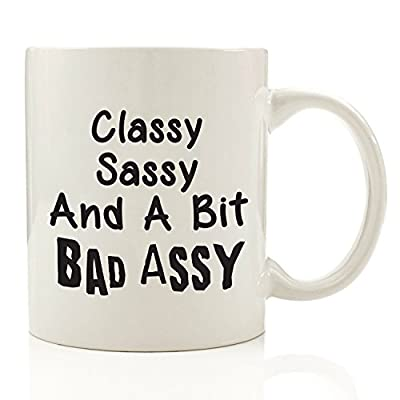 Classy Sassy Bad Assy Funny Coffee Mug 11 oz - Top Birthday Gifts For Women - Unique Gift For Her - Novelty Christmas Present Idea For Mom from Son or Daughter - For Sister, Wife, Girlfriend