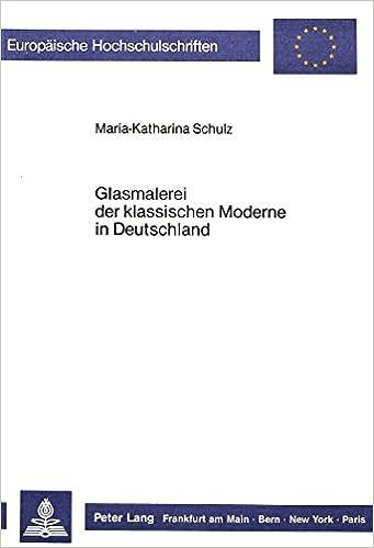 Glasmalerei Der Klassischen Moderne in Deutschland (Europaeische Hochschulschriften / European University Studie)