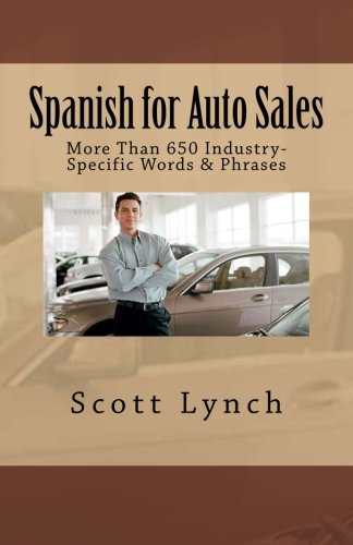 Spanish for Auto Sales: More Than 650 Industry-Specific Words & Phrases