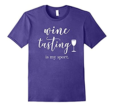 Wine Tasting is My Sport Shirt Funny & Cute Wine Lover Gift