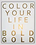 """Embossed Gold Foil Poster """"Color Your Life in Bold Gold"""" 8×10 Art Print Inspirational Poster Wall Art & Desk Decor. White and Gold Cotton Print for Chic Girly Room, Office Desk, & Fun Wall Poster"""