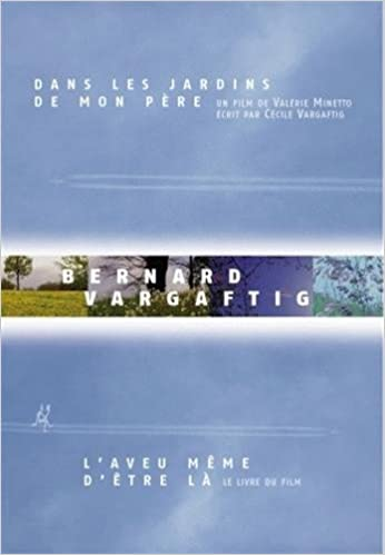 Livres Bernard Vargaftig, l'aveu même d'être là : Le livre du film Dans les jardins de mon père (1DVD) pdf, epub ebook