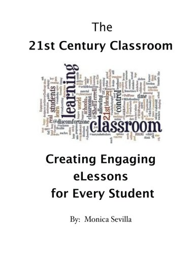 The 21st Century Classroom: Creating Engaging eLessons for Every Student pdf epub