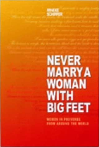 Book Never Marry a Woman with Big Feet: Women in Proverbs from Around the World by Mineke Schipper (2004-03-09)