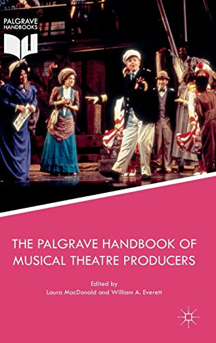 The Palgrave Handbook of Musical Theatre Producers by