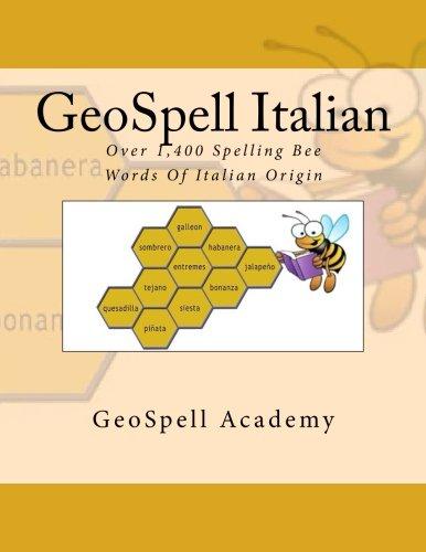 Read Online GeoSpell Italian: Spelling Bee Words: Over 1,400 Spelling Bee Words Of Italian Origin PDF