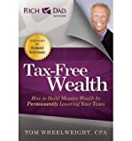 img - for [ [ [ Tax-Free Wealth: How to Build Massive Wealth by Permanently Lowering Your Taxes [ TAX-FREE WEALTH: HOW TO BUILD MASSIVE WEALTH BY PERMANENTLY LOWERING YOUR TAXES ] By Wheelwright, Tom ( Author )May-01-2012 Paperback book / textbook / text book