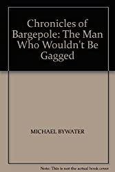 Bargedole: The Man Who Wouldn't Be Gagged