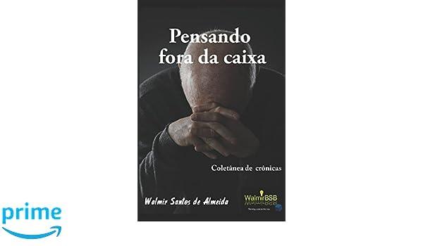 Pensando Fora da Caixa: Coletânea de Crônicas (Portuguese Edition): Walmir Santos de Almeida: 9781521215128: Amazon.com: Books
