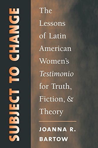 Subject to Change: The Lessons of Latin American Women's Testimonio for Truth, Fiction, and Theory (North Carolina Studies in the Romance Languages and Literatures) by Brand: The University of North Carolina Press