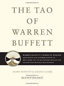 The Tao of Warren Buffett: Warren Buffett's Words of Wisdom: Quotations and Interpretations to Help Guide You to Billionaire Wealth and Enlightened Business Management