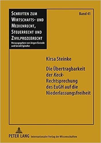 Die Übertragbarkeit der «Keck»-Rechtsprechung des EuGH auf die Niederlassungsfreiheit (Schriften zum Wirtschafts- und Medienrecht, Steuerrecht und ...
