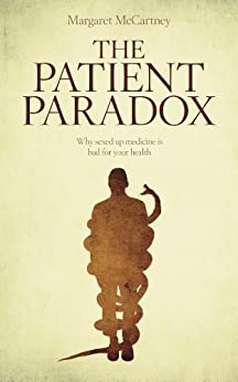 The Patient Paradox: Why sexed-up medicine is bad for your health by [McCartney, Margaret]