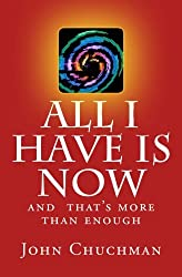 All I have is NOW: And that's more than enough
