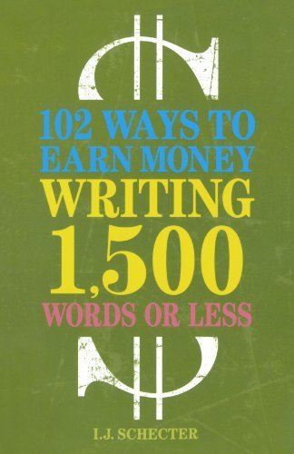 102 Ways to Earn Money Writing 1,500 Words or Less: The Ultimate Freelancer's Guide by I.J. Schecter (2010-01-04)