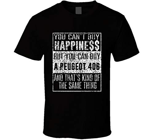 Peugeot 406 Cars - You Can't Buy Happiness Peugeot 406 Car Distressed Cool T Shirt M Black