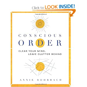 Conscious Order: Clear Your Mind, Leave Clutter Behind Annie Rohrbach