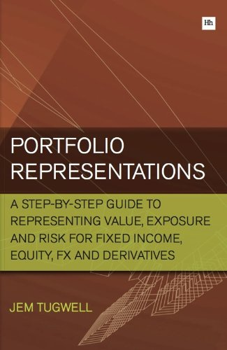 Portfolio Representations: A step-by-step guide to representing value, exposure and risk for fixed income, equity, FX and derivatives by Harriman House