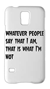 whatever people say that I am, that is what I'm not Samsung Galaxy S5 Plastic Case