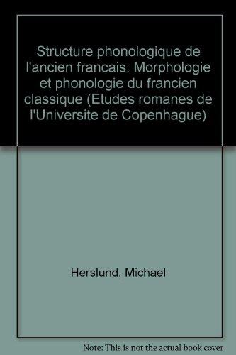 Structure phonologique de l'ancien français: Morphologie et phonologie du francien classique (Etudes romanes de l'Université de Copenhague) (French Edition)