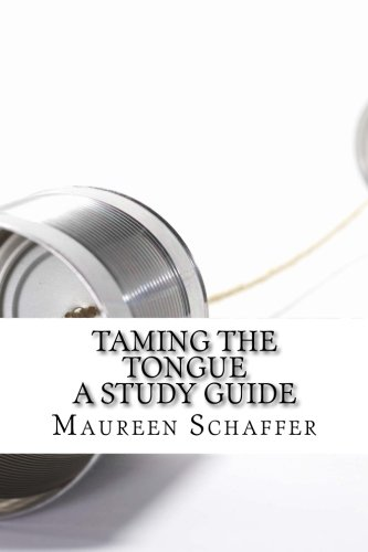 Taming the Tongue -  A Study Guide: Words that Please God