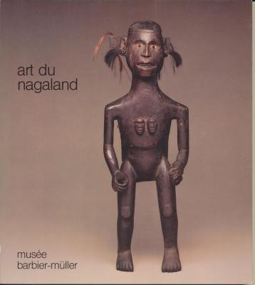 Art of Nagaland. The barbier-müller collection Geneva