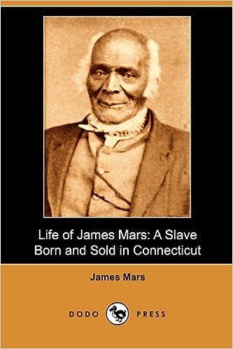 Life of James Mars: A Slave Born and Sold in Connecticut (Dodo Press): Mars,  James: 9781409988090: Amazon.com: Books