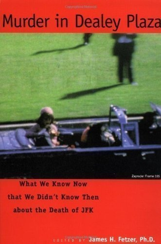 Murder in Dealey Plaza: What We Know Now That We Didn't Know Then About the Death of JFK by Fetzer, James H. - Plaza Sun Coast