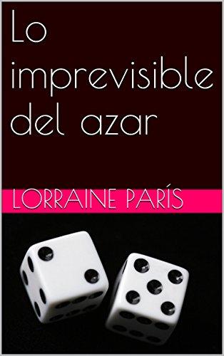 Descargar Libro Lo Imprevisible Del Azar Lorraine París