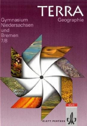 TERRA Geographie für Niedersachsen - Neubearbeitung: TERRA Geographie, Ausgabe Niedersachsen, Gymnasium, Neukonzeption, 7./8. Schuljahr